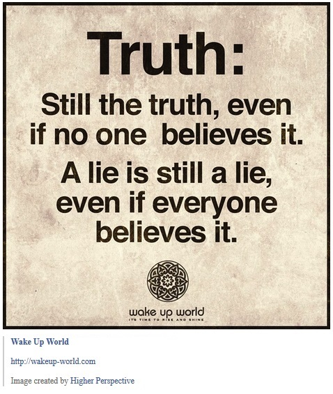 Quote truth is the truth even if no one believes it....